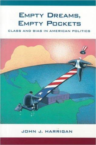 Empty Dreams, Empty Pockets: Class and Bias in American Politics  by  John J. Harrigan