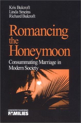 Romancing the Honeymoon: Consummating Marriage in Modern Society Kris Bulcroft