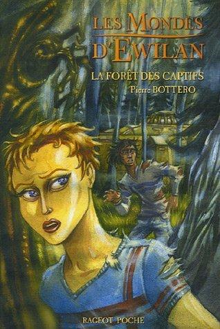 La Forêt des captifs (Les Mondes dEwilan, #1)  by  Pierre Bottero