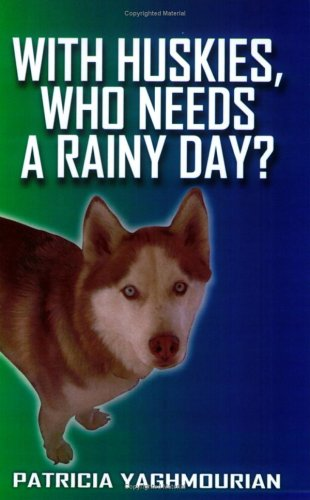 With Huskies, Who Needs a Rainy Day? Unknown Author 922