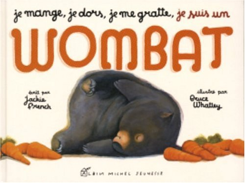 Je Mange, Je Dors, Je Me Gratte, Je Suis Un Wombat Jackie French