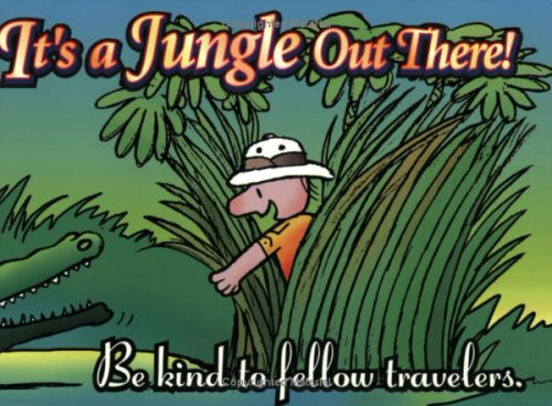 Its A Jungle Out There Gift Book: Humor & Wisdom for Living and Loving Life (Keep Coming Back Books)  by  Meiji Stewart