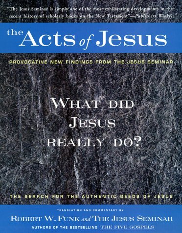 The Acts Of Jesus: The Search For The Authentic Deeds Of Jesus  by  Robert Walter Funk