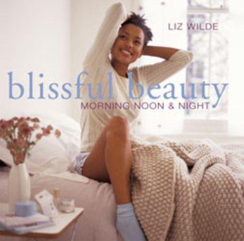 Blissful Beauty: Morning Noon & Night  by  Liz Wilde