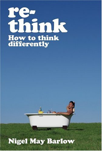 Re-Think: How to Think Differently Nigel May Barlow
