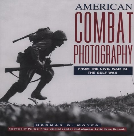 American Combat Photography: From The Civil War To The Gulf War Norman Moyes