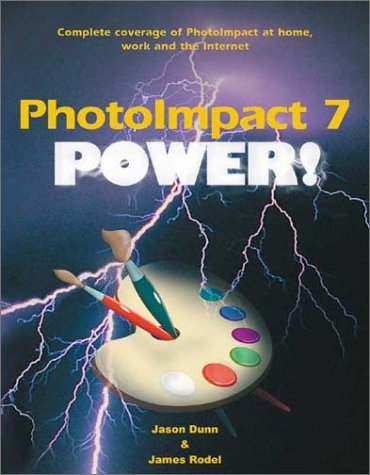 PhotoImpact Power!: Complete Coverage of PhotoImpact for Home, Work and the Internet [With CDROM] Jason Dunn