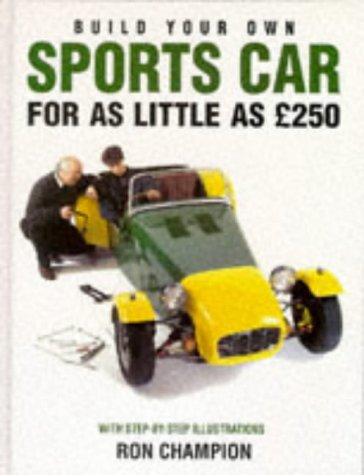 Build Your Own Sports Car for as Little as $250  by  Ron Champion