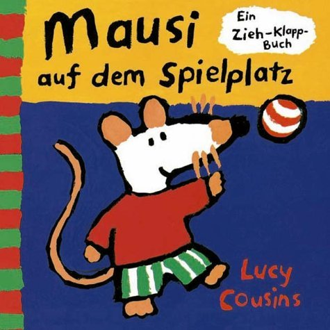 Mausi auf dem Spielplatz. Ein Zieh- Klapp- Buch.  by  Lucy Cousins