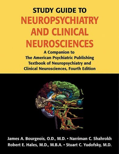 Study Guide To Neuropsychiatry: A Companion To The American Psychiatric Publishing Textbook Of Neuropsychiatry And Clinical Neurosciences A. Bourgeois James
