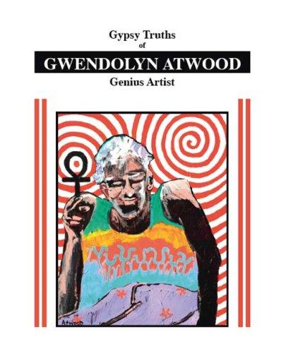 Gypsy Truths of Gwendolyn Atwood: Genius Artist  by  Gwendolyn Atwood