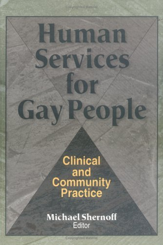 Human Services For Gay People: Clinical And Community Practice  by  Michael Shernoff