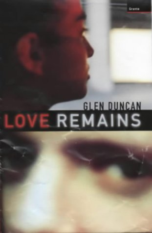 Love Remains  by  Glen Duncan