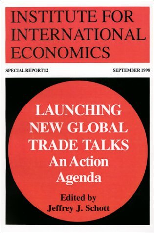 Launching New Global Trade Talks: An Action Agenda (Special Reports (Institute for International Economics (U.S.)), 12.) Jeffrey J. Schott