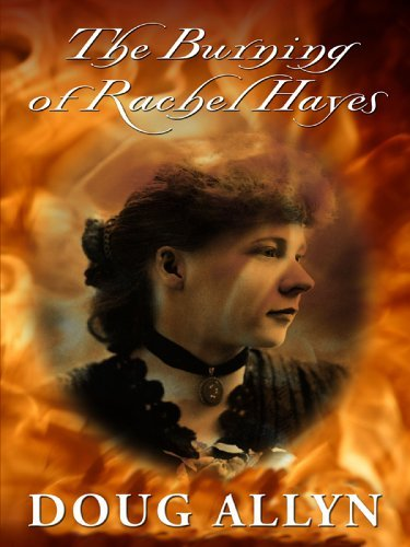 The Burning of Rachel Hayes  by  Doug Allyn