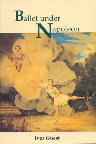 Ballet Under Napoleon  by  Ivor Guest