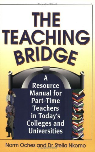 The Teaching Bridge:  A Resource Manual For Part Time Teachers In Todays Colleges And Universities Norm Oches