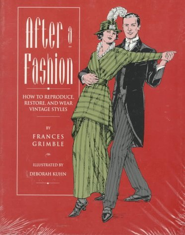 After A Fashion: How To Reproduce, Restore, And Wear Vintage Styles  by  Frances Grimble