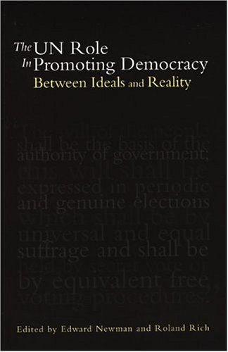 The Un Role in Promoting Democracy: Between Ideals and Reality  by  Roland Rich
