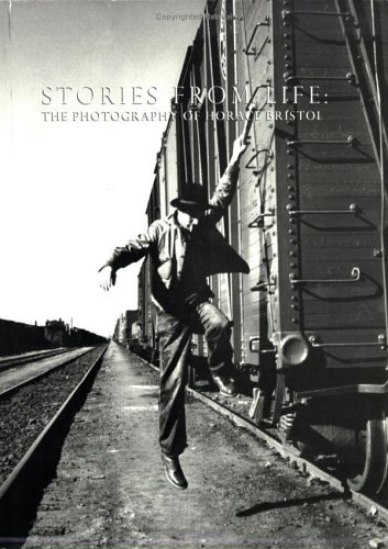 Stories from Life: The Photography of Horace Bristol  by  Horace Bristol
