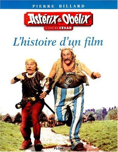 Astérix & Obélix contre César: lhistoire dun film  by  René Goscinny
