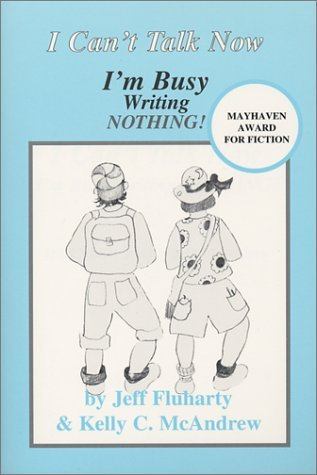 I Cant Talk Now, Im Busy Writing Nothing!  by  Jeff Fluharty