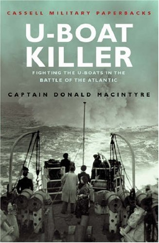U-Boat Killer: Fighting The U-Boats in the Battle of the Atlantic Donald G.F.W. Macintyre