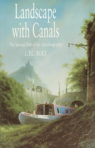 Landscape with Canals: The Second Part of His Autobiography  by  L.T.C. Rolt