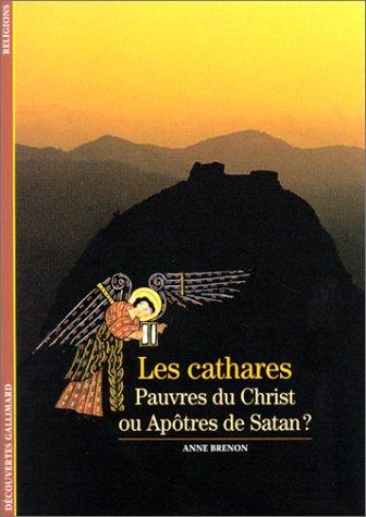 Les Cathares : Pauvres du Christ ou Apôtres de Satan ? Anne Brenon