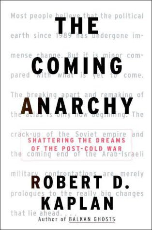 The Coming Anarchy: Shattering the Dreams of the Post Cold War Robert D. Kaplan