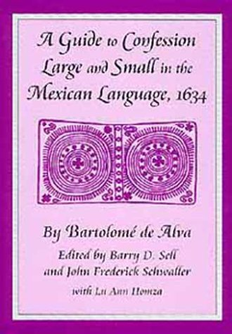 A Guide to Confession Large and Small in the Mexican Language, 1634  by  Bartolome De Alva