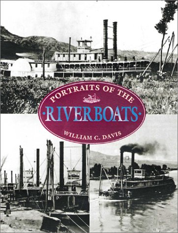 Portraits of the Riverboats  by  William C. Davis