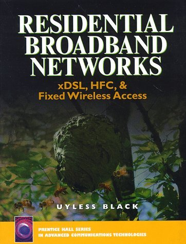 Residential Broadband Networks: Xdsl, HFC and Fixed Wireless Access Uyless D. Black