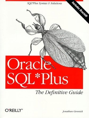 Oracle SQL*Plus: The Definitive Guide: The Definitive Guide  by  Jonathan Gennick