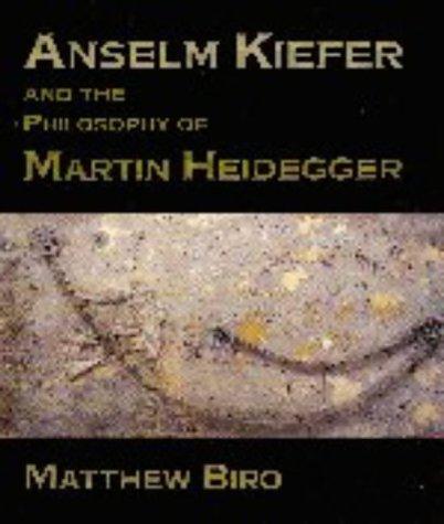 Anselm Kiefer and the Philosophy of Martin Heidegger Matthew Biro