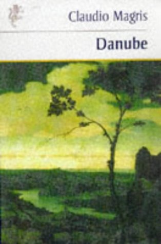 Danube: A Sentimental Journey from the Source to the Black Sea Claudio Magris