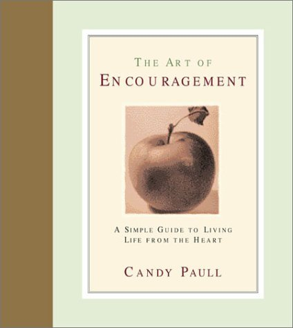 The Art of Encouragement: A Simple Guide to Living Life from the Heart Candy Paull