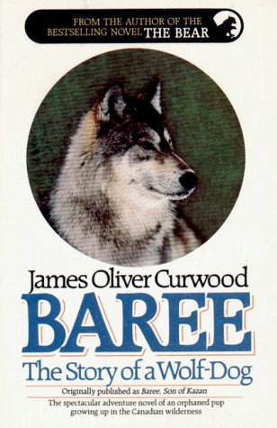 Baree, the Story of a Wolf-Dog James Oliver Curwood