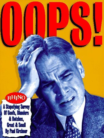 Oops!: A Stupefying Survey Of Goofs, Blunders & Botches, Great & Small Paul Kirchner