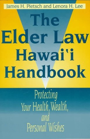 The Elder Law Hawaii Handbook: Protecting Your Health, Wealth, and Personal Wishes  by  James H. Pietsch