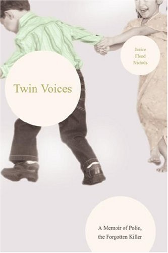 Twin Voices: A Memoir of Polio, the Forgotten Killer  by  Janice Flood Nichols