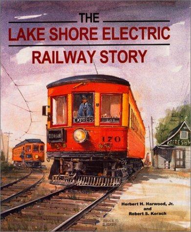 The Lake Shore Electric Railway Story Herbert H. Harwood Jr.