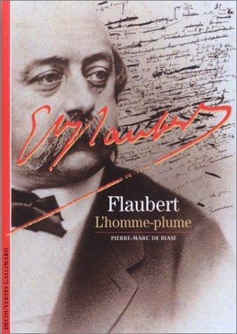 Flaubert : LHomme-plume  by  Pierre-Marc de Biasi
