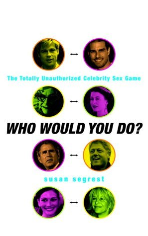 Who Would You Do: The Totally Unauthorized Celebrity Sex Game  by  Susan Segrest