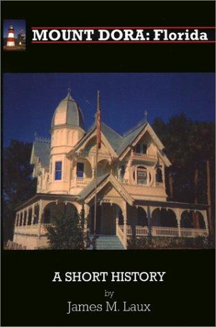 Mount Dora, Florida: A Short History James M. Laux