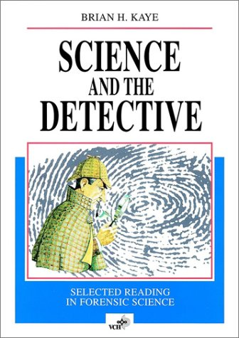 Science and the Detective: Selected Reading in Forensic Science Brian H. Kaye