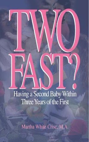 Two Fast?: Having a Second Baby Within Three Years of the First  by  Martha White Crise