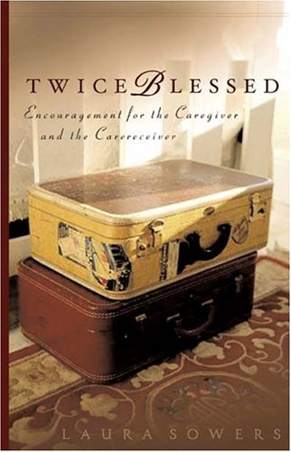 Twice Blessed: Encouragement for the Caregiver and the Carereceiver  by  Laura Z. Sowers