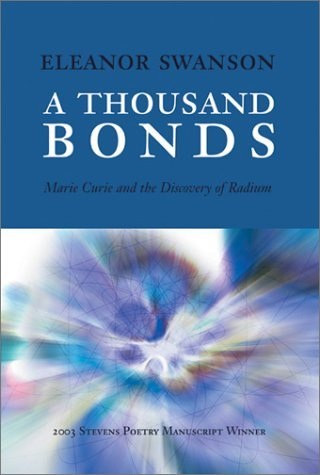 A Thousand Bonds: Marie Curie And The Discovery Of Radium Eleanor Swanson