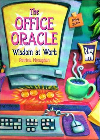 The Office Oracle: Wisdom at Work Patricia Monaghan